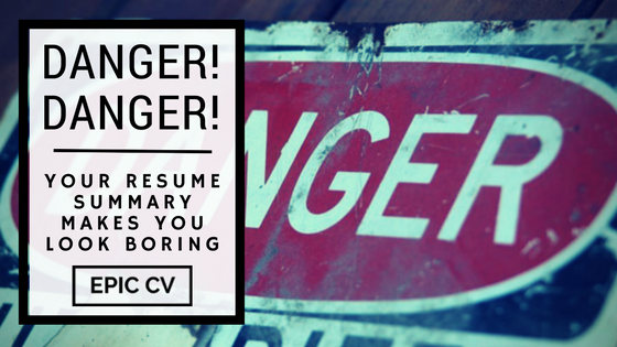 danger  danger  your resume summary makes you look boring